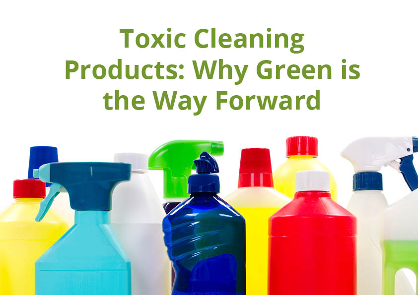 Toxic Cleaning Products: Why Green is the Way Forward