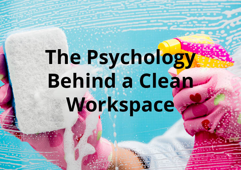 The Psychology Behind a Clean Workspace